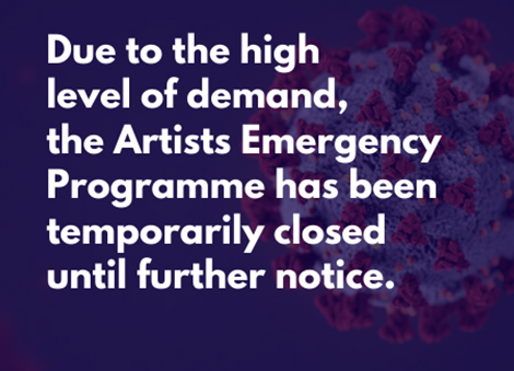 Due to the high level of demand, the Artists Emergency Programme has been temporarily closed until further notice.